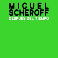 Miguel Scheroff: Después del tiempo. Catálogo [2021]